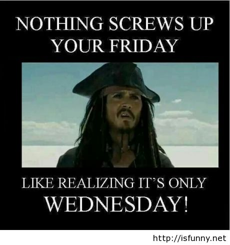 Its-only-wednesday-friday-is-far-away